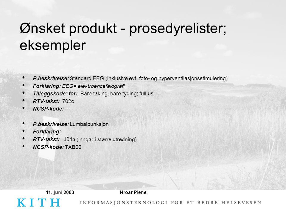 Hroar Piene11. juni 2003 Ønsket produkt - prosedyrelister; eksempler • P.beskrivelse: Standard EEG (inklusive evt. foto- og hyperventilasjonsstimuleri