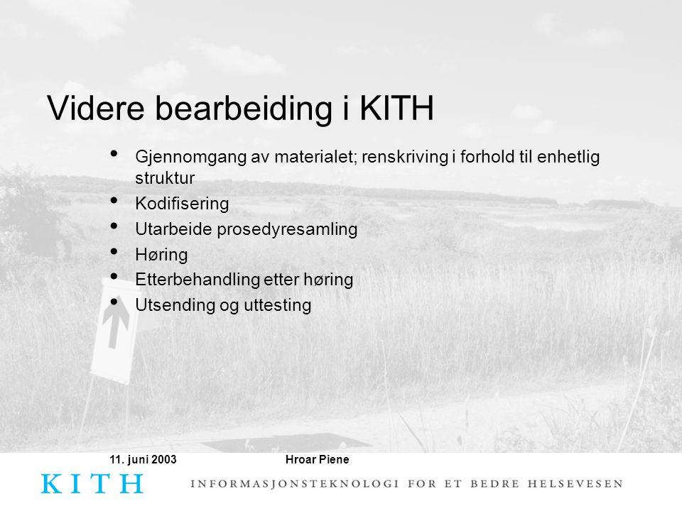 Hroar Piene11. juni 2003 Videre bearbeiding i KITH • Gjennomgang av materialet; renskriving i forhold til enhetlig struktur • Kodifisering • Utarbeide