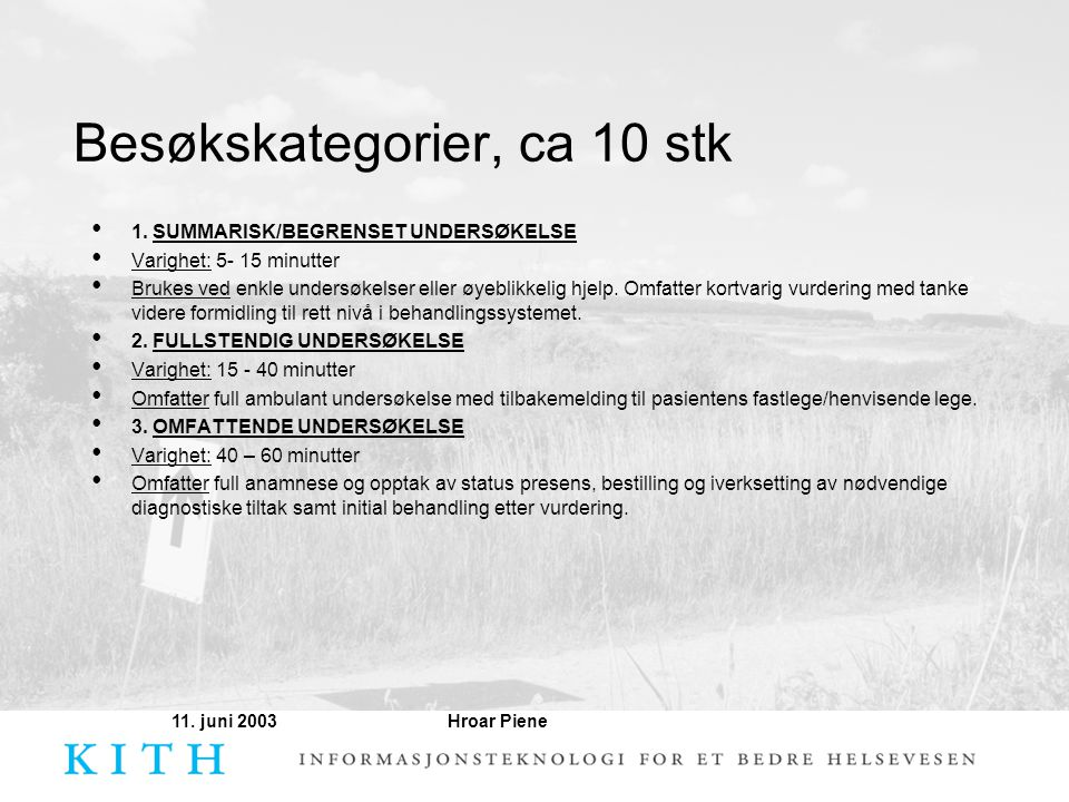 Hroar Piene11. juni 2003 Besøkskategorier, ca 10 stk • 1. SUMMARISK/BEGRENSET UNDERSØKELSE • Varighet: 5- 15 minutter • Brukes ved enkle undersøkelser