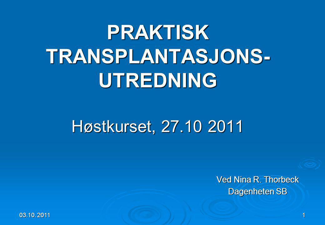 03.10. 20111 PRAKTISK TRANSPLANTASJONS- UTREDNING Høstkurset, 27.10 2011 Ved Nina R. Thorbeck Dagenheten SB