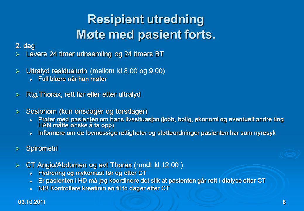 03.10.20118 2. dag  Levere 24 timer urinsamling og 24 timers BT  Ultralyd residualurin  Ultralyd residualurin (mellom kl.8.00 og 9.00)  Full blære