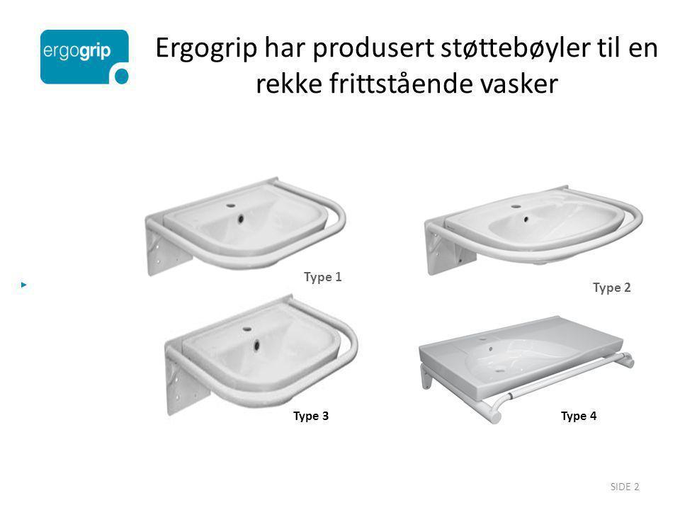 SIDE 2 Ergogrip har produsert støttebøyler til en rekke frittstående vasker Type 4 Type 2 Type 1 Type 3 Type 4