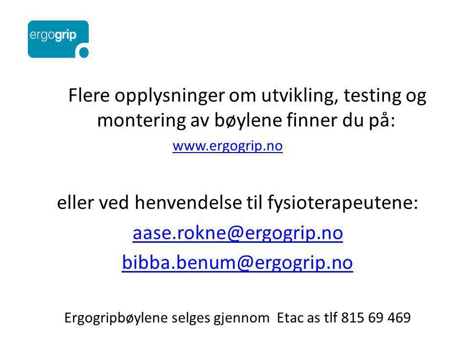 Flere opplysninger om utvikling, testing og montering av bøylene finner du på: www.ergogrip.no eller ved henvendelse til fysioterapeutene: aase.rokne@ergogrip.no bibba.benum@ergogrip.no Ergogripbøylene selges gjennom Etac as tlf 815 69 469