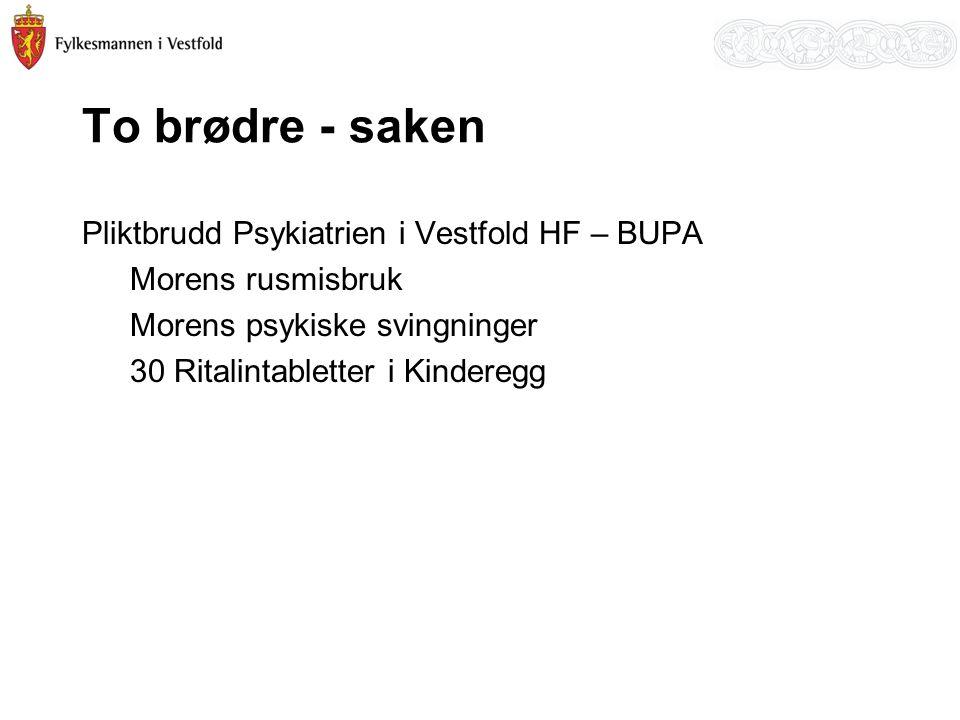 To brødre - saken Pliktbrudd Psykiatrien i Vestfold HF – BUPA Morens rusmisbruk Morens psykiske svingninger 30 Ritalintabletter i Kinderegg