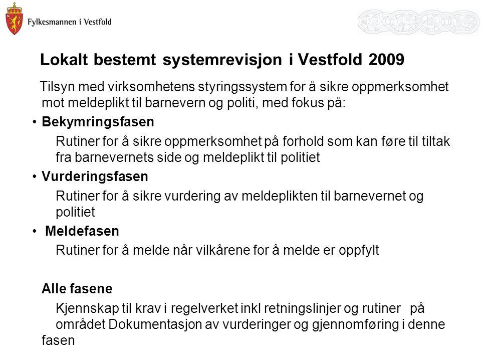 21 Lokalt bestemt systemrevisjon i Vestfold 2009 Tilsyn med virksomhetens styringssystem for å sikre oppmerksomhet mot meldeplikt til barnevern og pol