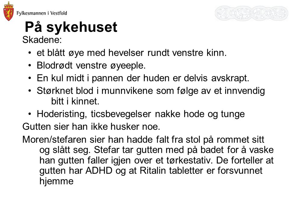 Uttalelse fra Sykehuset i Vestfold Ved første innleggelse av Christoffer var mishandling overhodet ikke tema.