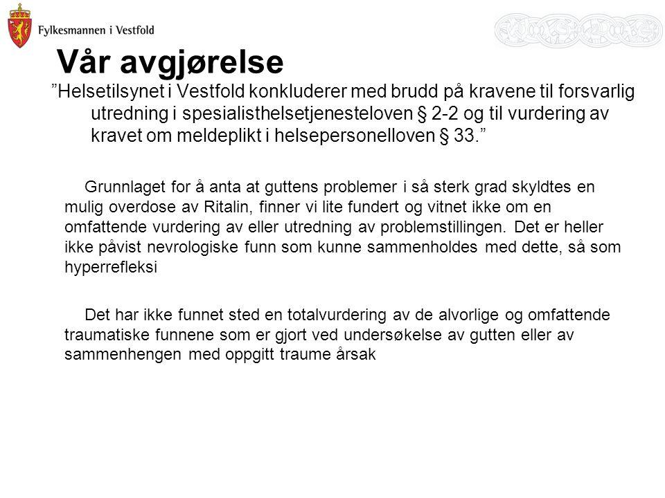 """Vår avgjørelse """"Helsetilsynet i Vestfold konkluderer med brudd på kravene til forsvarlig utredning i spesialisthelsetjenesteloven § 2-2 og til vurderi"""