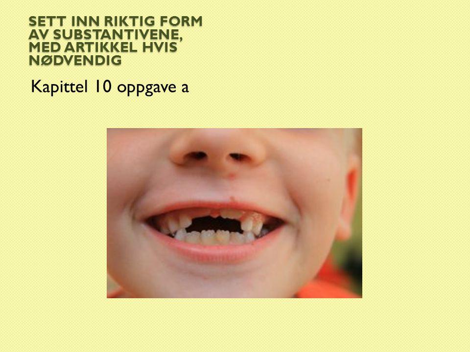 Sett inn riktig form av substantivene, med artikkel hvis nødvendig  Det var en gang (gutt) __ og det var Jens.