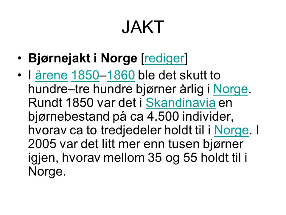 JAKT •Bjørnejakt i Norge [rediger]rediger •I årene 1850–1860 ble det skutt to hundre–tre hundre bjørner årlig i Norge. Rundt 1850 var det i Skandinavi