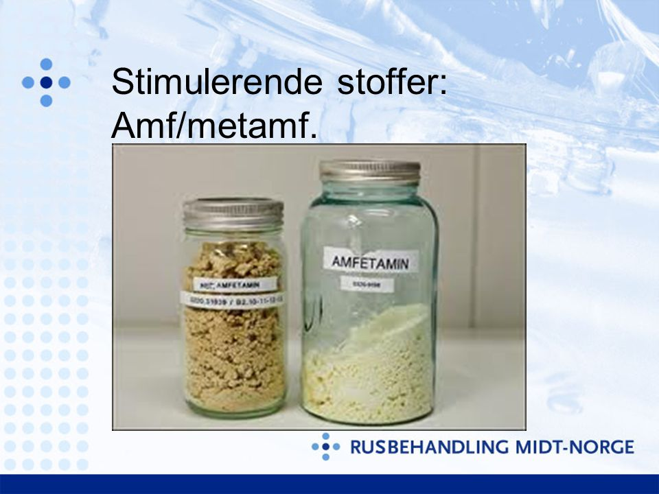Stimulerende stoffer: Amf/metamf.