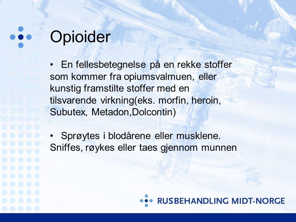 Opioider •En fellesbetegnelse på en rekke stoffer som kommer fra opiumsvalmuen, eller kunstig framstilte stoffer med en tilsvarende virkning(eks.