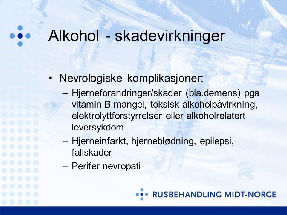 Alkohol - skadevirkninger •Nevrologiske komplikasjoner: –Hjerneforandringer/skader (bla.demens) pga vitamin B mangel, toksisk alkoholpåvirkning, elektrolyttforstyrrelser eller alkoholrelatert leversykdom –Hjerneinfarkt, hjerneblødning, epilepsi, fallskader –Perifer nevropati