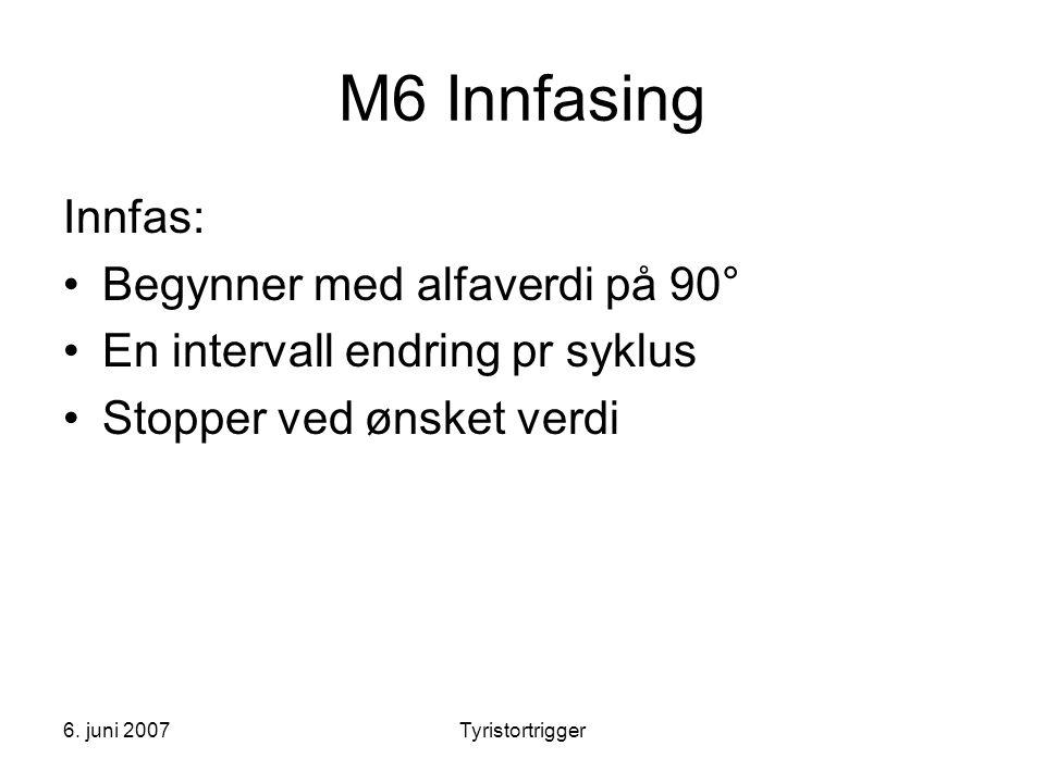 6. juni 2007Tyristortrigger M6 Innfasing Innfas: •Begynner med alfaverdi på 90° •En intervall endring pr syklus •Stopper ved ønsket verdi