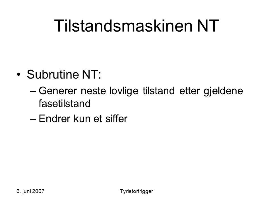 6. juni 2007Tyristortrigger Tilstandsmaskinen NT •Subrutine NT: –Generer neste lovlige tilstand etter gjeldene fasetilstand –Endrer kun et siffer
