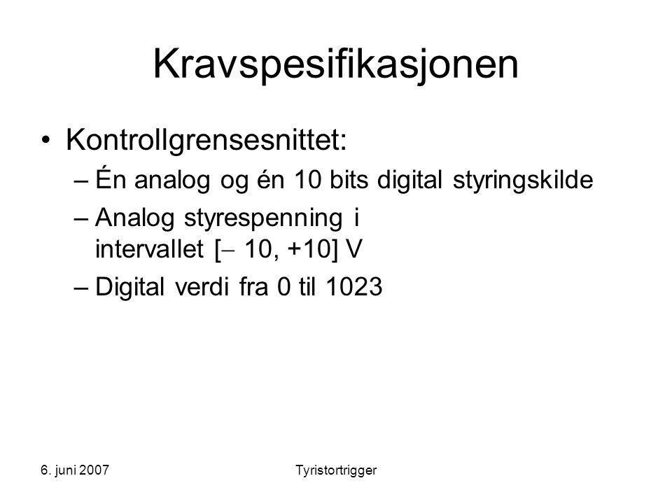6. juni 2007Tyristortrigger Kravspesifikasjonen •Kontrollgrensesnittet: –Én analog og én 10 bits digital styringskilde –Analog styrespenning i interva