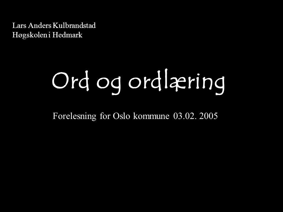 Lars Anders Kulbrandstad Høgskolen i Hedmark Ord og ordlæring Forelesning for Oslo kommune 03.02. 2005