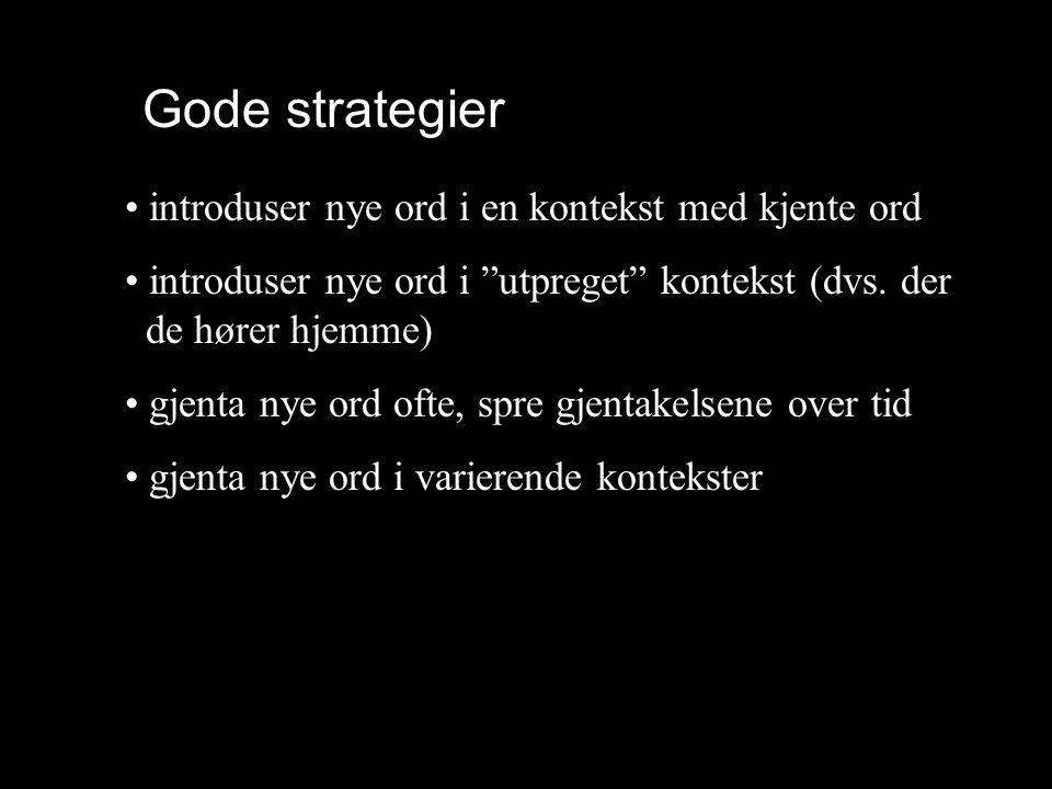 """Gode strategier • introduser nye ord i en kontekst med kjente ord • introduser nye ord i """"utpreget"""" kontekst (dvs. der de hører hjemme) • gjenta nye o"""