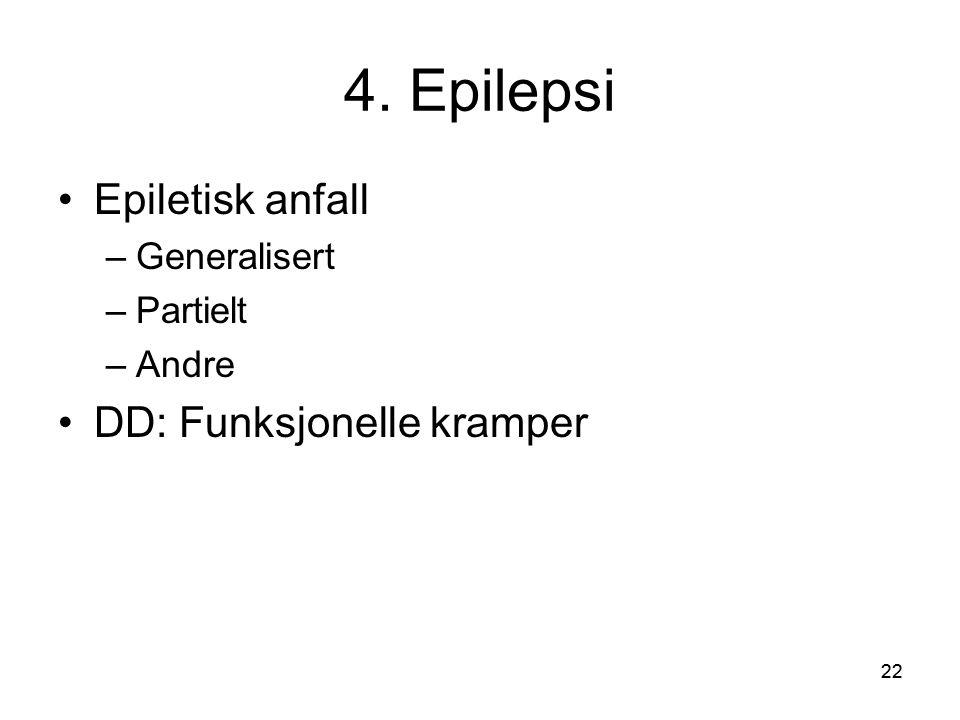 22 4. Epilepsi •Epiletisk anfall –Generalisert –Partielt –Andre •DD: Funksjonelle kramper 22