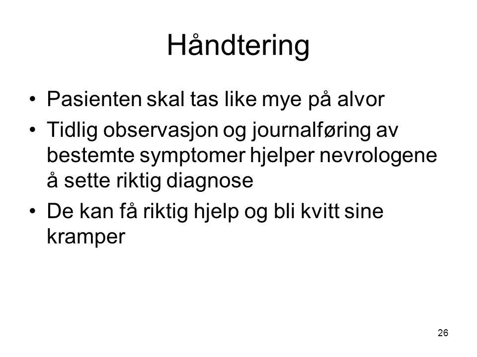 26 Håndtering •Pasienten skal tas like mye på alvor •Tidlig observasjon og journalføring av bestemte symptomer hjelper nevrologene å sette riktig diag