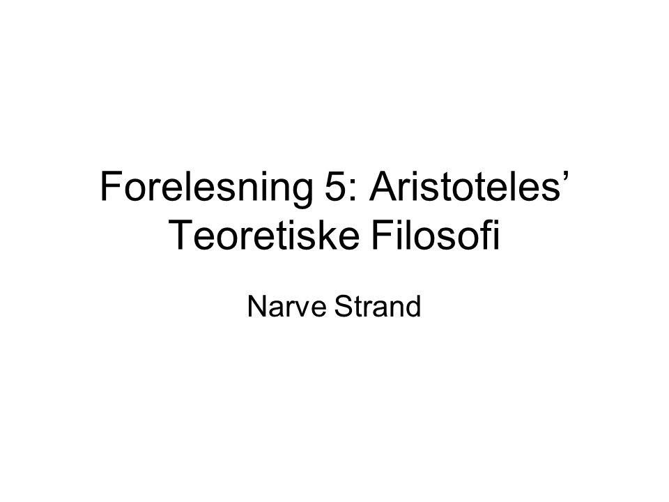Forelesning 5: Aristoteles' Teoretiske Filosofi Narve Strand