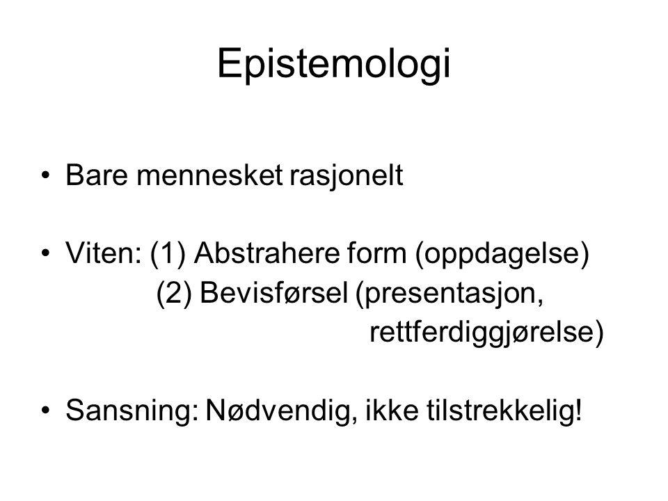 Epistemologi •Bare mennesket rasjonelt •Viten: (1) Abstrahere form (oppdagelse) (2) Bevisførsel (presentasjon, rettferdiggjørelse) •Sansning: Nødvendi