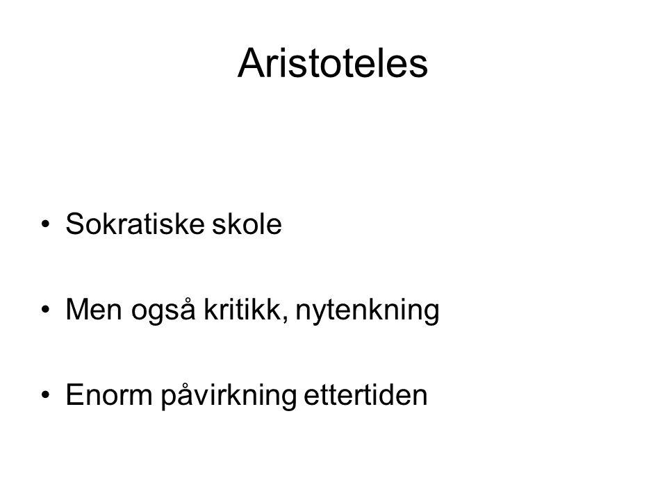 Aristoteles •Sokratiske skole •Men også kritikk, nytenkning •Enorm påvirkning ettertiden