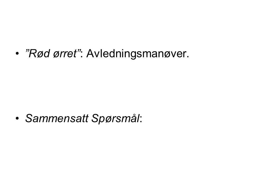 """•""""Rød ørret"""": Avledningsmanøver. •Sammensatt Spørsmål:"""