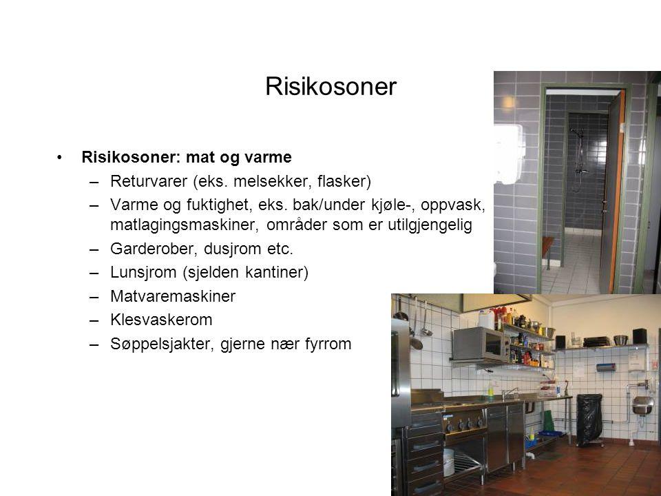 Risikosoner •Risikosoner: mat og varme –Returvarer (eks. melsekker, flasker) –Varme og fuktighet, eks. bak/under kjøle-, oppvask, matlagingsmaskiner,
