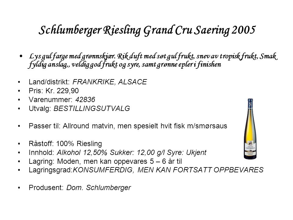 Schlumberger Riesling Grand Cru Saering 2005 •Lys gul farge med grønnskjær.