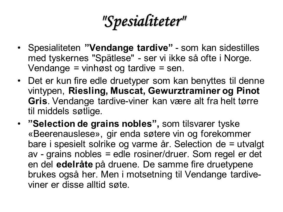 Spesialiteter •Spesialiteten Vendange tardive - som kan sidestilles med tyskernes Spätlese - ser vi ikke så ofte i Norge.