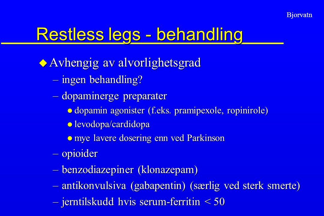 Bjorvatn Restless legs - behandling u Avhengig av alvorlighetsgrad –ingen behandling? –dopaminerge preparater l dopamin agonister (f.eks. pramipexole,
