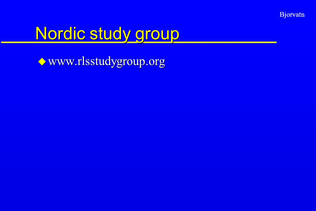 Bjorvatn Nordic study group u www.rlsstudygroup.org