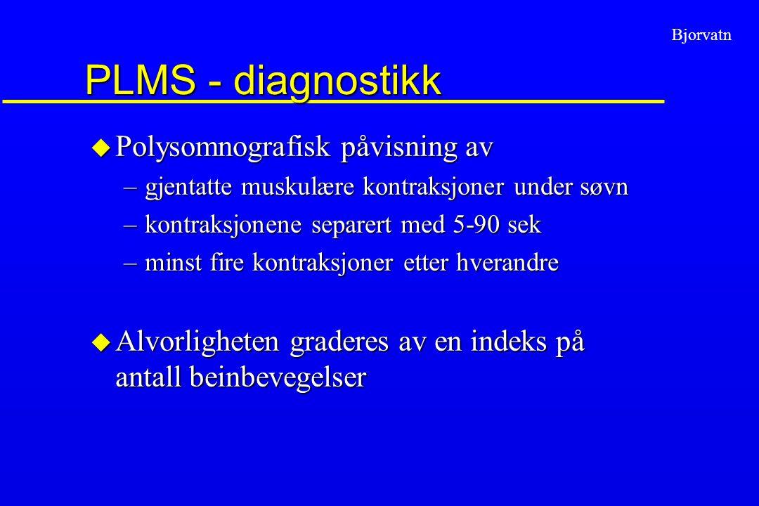 Bjorvatn PLMS - diagnostikk u Polysomnografisk påvisning av –gjentatte muskulære kontraksjoner under søvn –kontraksjonene separert med 5-90 sek –minst