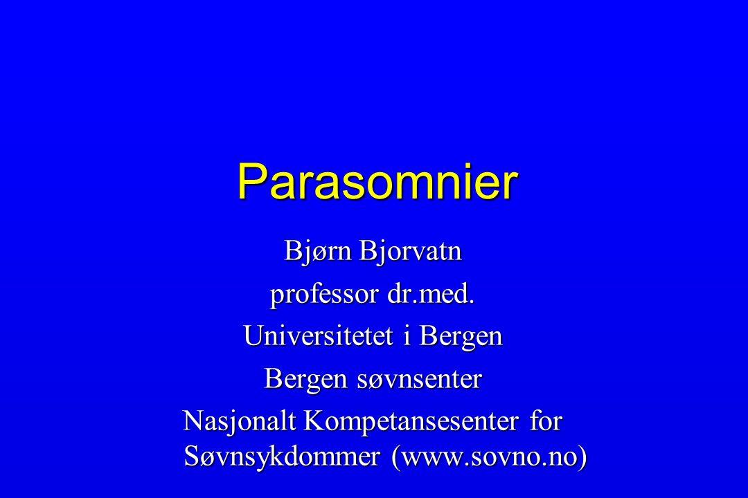 Parasomnier Bjørn Bjorvatn professor dr.med. Universitetet i Bergen Bergen søvnsenter Nasjonalt Kompetansesenter for Søvnsykdommer (www.sovno.no)