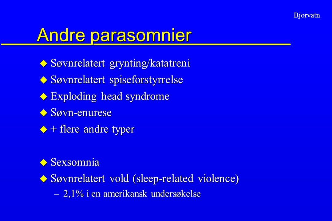 Bjorvatn Andre parasomnier u Søvnrelatert grynting/katatreni u Søvnrelatert spiseforstyrrelse u Exploding head syndrome u Søvn-enurese u + flere andre