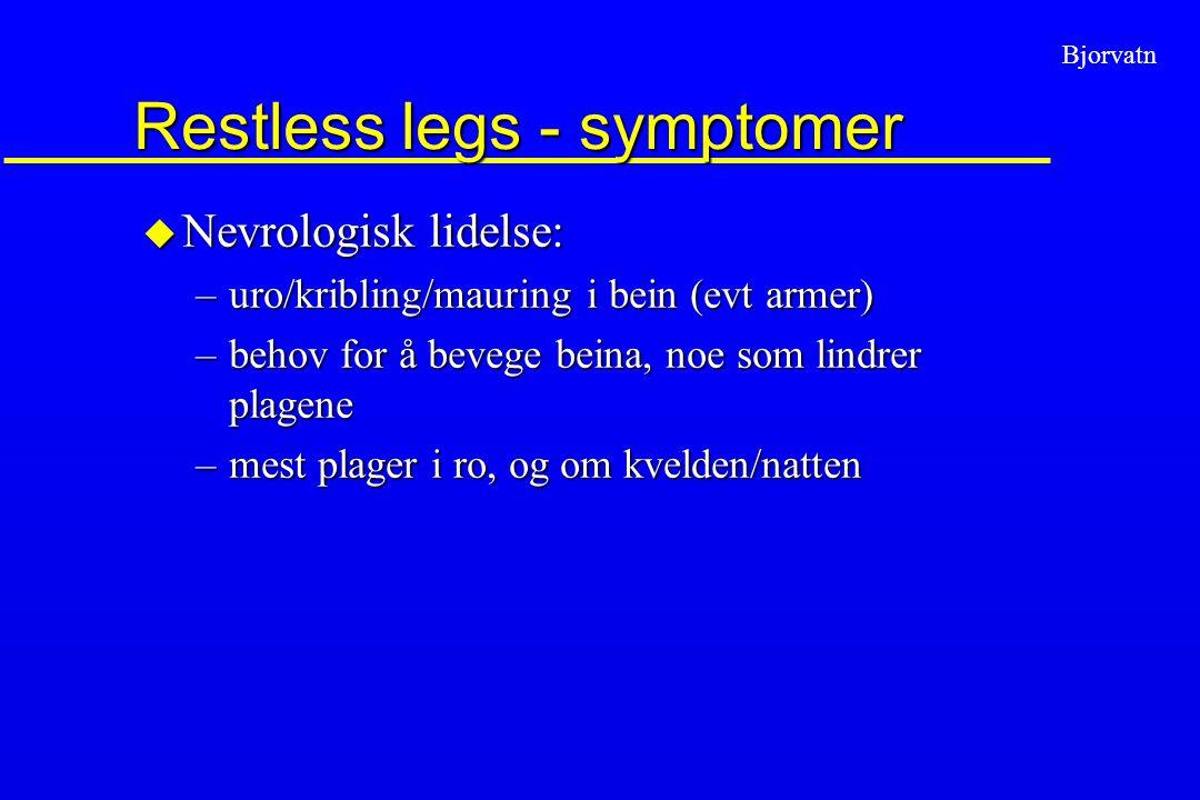 Restless legs - symptomer u Nevrologisk lidelse: –uro/kribling/mauring i bein (evt armer) –behov for å bevege beina, noe som lindrer plagene –mest pla