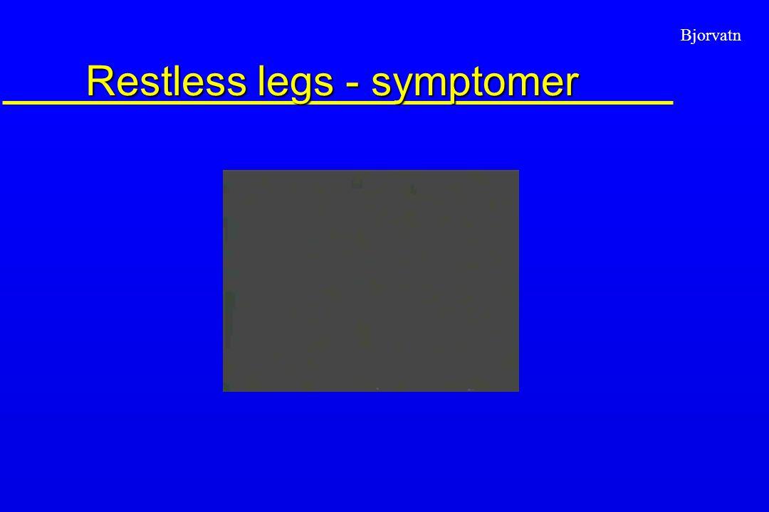 Bjorvatn Restless legs - diagnostikk –Hender det at du har behov for å bevege bein/armer, vanligvis i forbindelse med ubehag eller ubestemmelig kribling eller mauring i bein/armer.