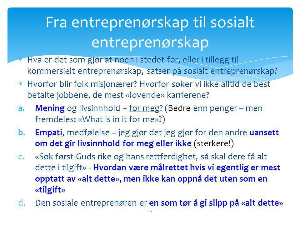  Hva er det som gjør at noen i stedet for, eller i tillegg til kommersielt entreprenørskap, satser på sosialt entreprenørskap.