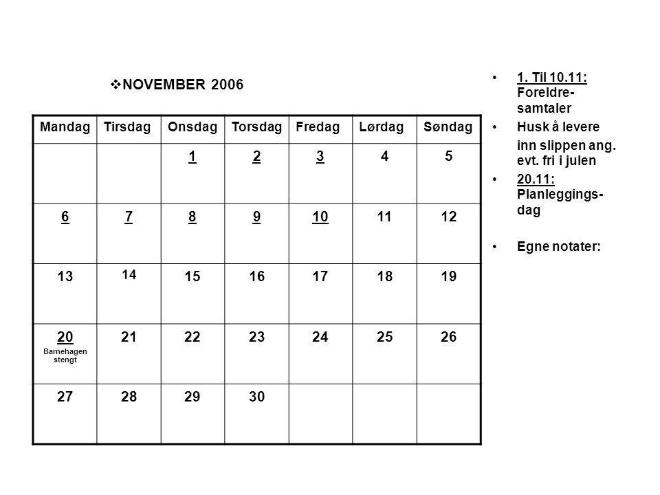 NOVEMBER 2006 •1. Til 10.11: Foreldre- samtaler •Husk å levere inn slippen ang. evt. fri i julen •20.11: Planleggings- dag •Egne notater: MandagTirs
