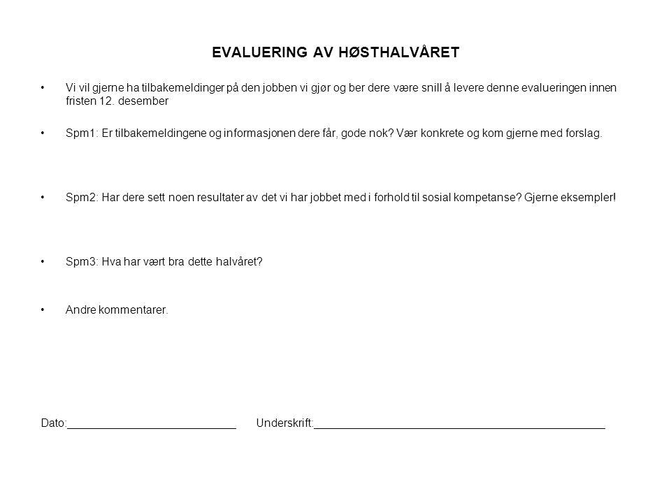 EVALUERING AV HØSTHALVÅRET •Vi vil gjerne ha tilbakemeldinger på den jobben vi gjør og ber dere være snill å levere denne evalueringen innen fristen 1