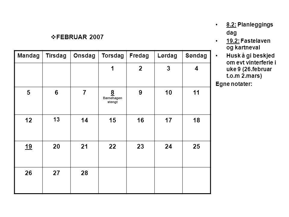  FEBRUAR 2007 •8.2: Planleggings dag •19.2: Fastelaven og kartneval •Husk å gi beskjed om evt vinterferie i uke 9 (26.februar t.o.m 2.mars) Egne nota