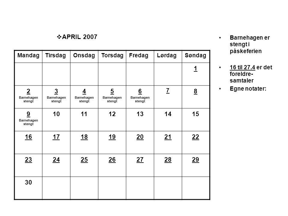  APRIL 2007 •Barnehagen er stengt i påskeferien •16 til 27.4 er det foreldre- samtaler •Egne notater: MandagTirsdagOnsdagTorsdagFredagLørdagSøndag 1