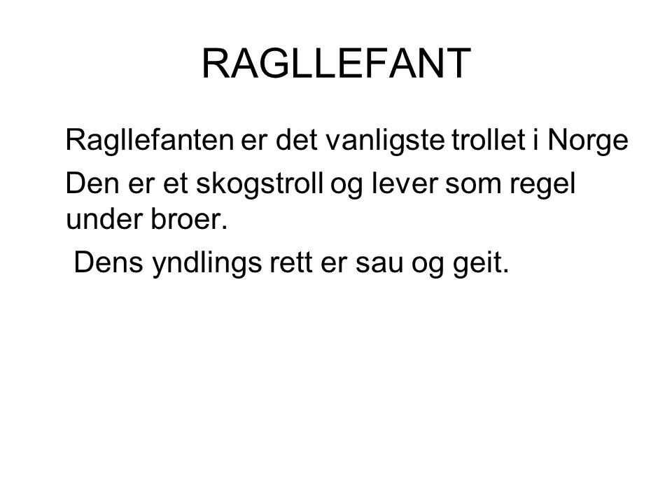 RAGLLEFANT Ragllefanten er det vanligste trollet i Norge Den er et skogstroll og lever som regel under broer.