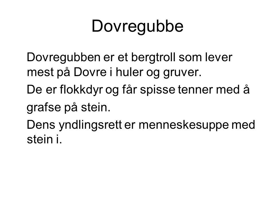 Dovregubbe Dovregubben er et bergtroll som lever mest på Dovre i huler og gruver.