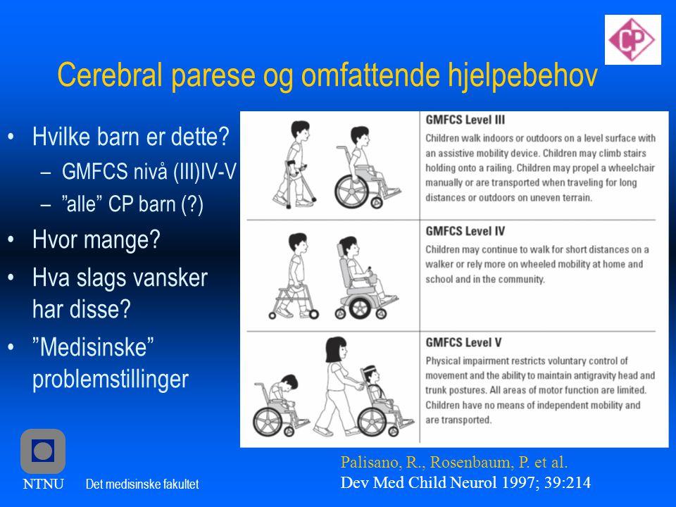 NTNU Det medisinske fakultet Cerebral parese og omfattende hjelpebehov •Hvilke barn er dette.