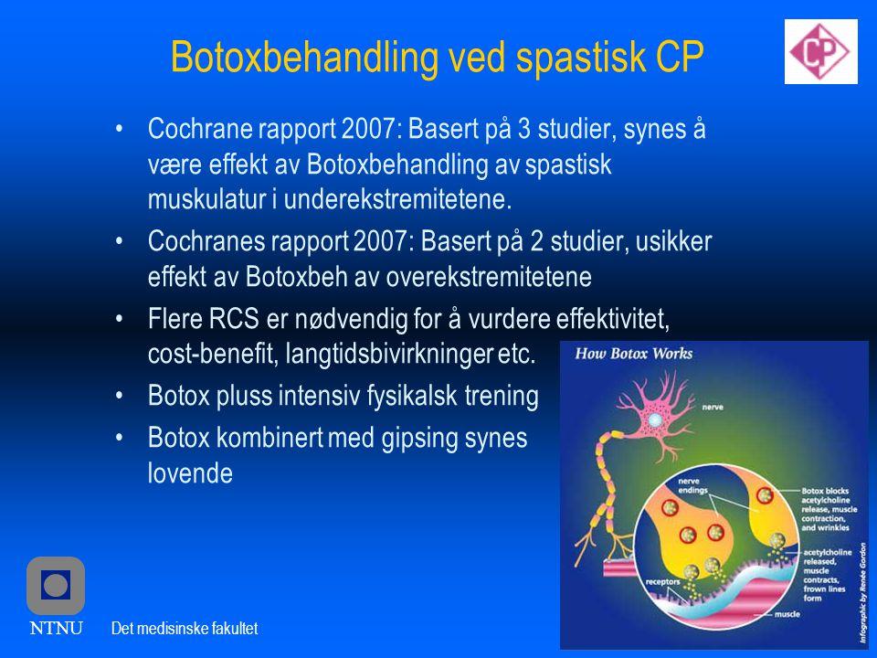 NTNU Det medisinske fakultet Botoxbehandling ved spastisk CP •Cochrane rapport 2007: Basert på 3 studier, synes å være effekt av Botoxbehandling av spastisk muskulatur i underekstremitetene.