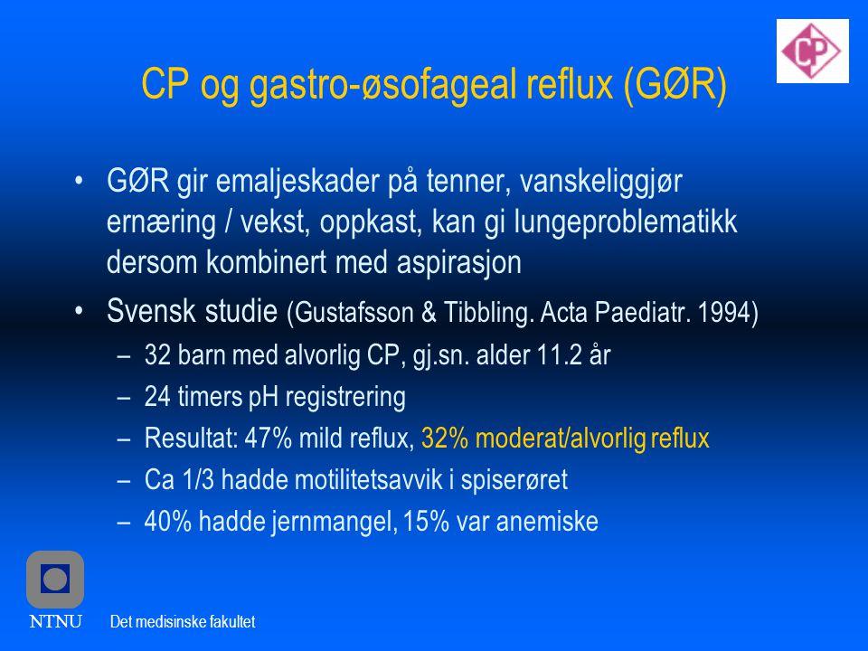 NTNU Det medisinske fakultet CP og gastro-øsofageal reflux (GØR) •GØR gir emaljeskader på tenner, vanskeliggjør ernæring / vekst, oppkast, kan gi lungeproblematikk dersom kombinert med aspirasjon •Svensk studie (Gustafsson & Tibbling.