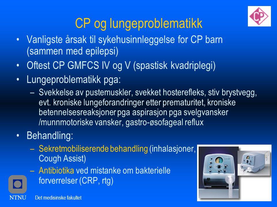 NTNU Det medisinske fakultet CP og lungeproblematikk •Vanligste årsak til sykehusinnleggelse for CP barn (sammen med epilepsi) •Oftest CP GMFCS IV og V (spastisk kvadriplegi) •Lungeproblematikk pga: –Svekkelse av pustemuskler, svekket hosterefleks, stiv brystvegg, evt.