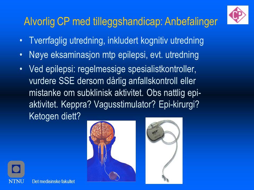 Alvorlig CP med tilleggshandicap: Anbefalinger •Tverrfaglig utredning, inkludert kognitiv utredning •Nøye eksaminasjon mtp epilepsi, evt.