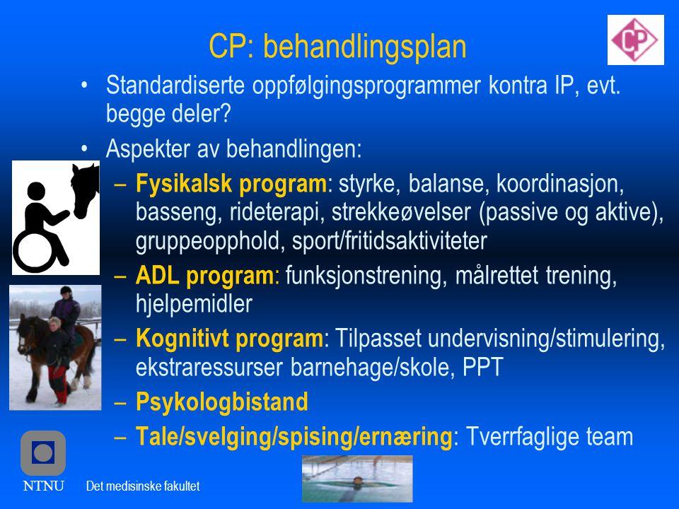 NTNU Det medisinske fakultet CP: behandlingsplan •Standardiserte oppfølgingsprogrammer kontra IP, evt.